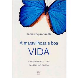 Livro Maravilhosa e Boa Vida - James Bryan Smith