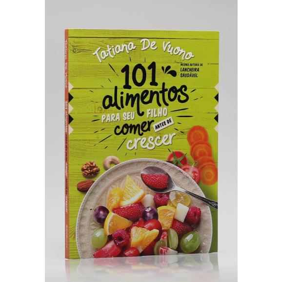 101 Alimentos Para Seu Filho Comer Antes de Crescer | Tatiana De Vuono