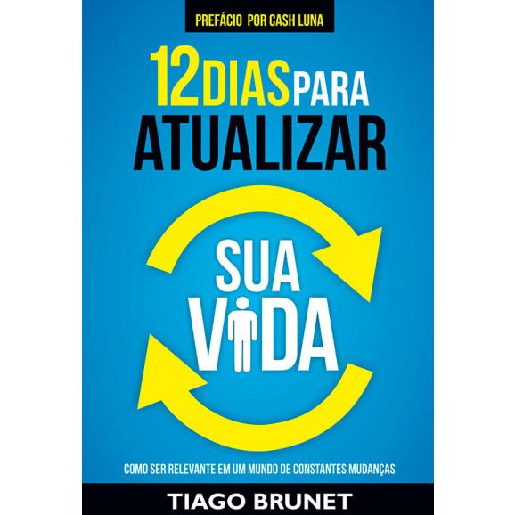 12 Dias Para Atualizar Sua Vida | Tiago Brunet
