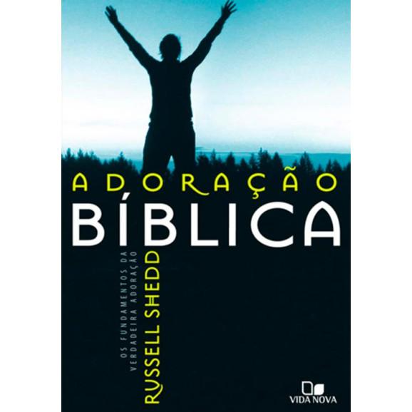 Adoração Bíblica: Os Fundamentos da Verdadeira Adoração | Russell Shedd