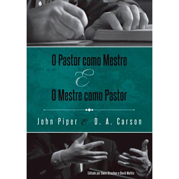 Livro O Pastor Como Mestre E O Mestre Como Pastor - John Piper