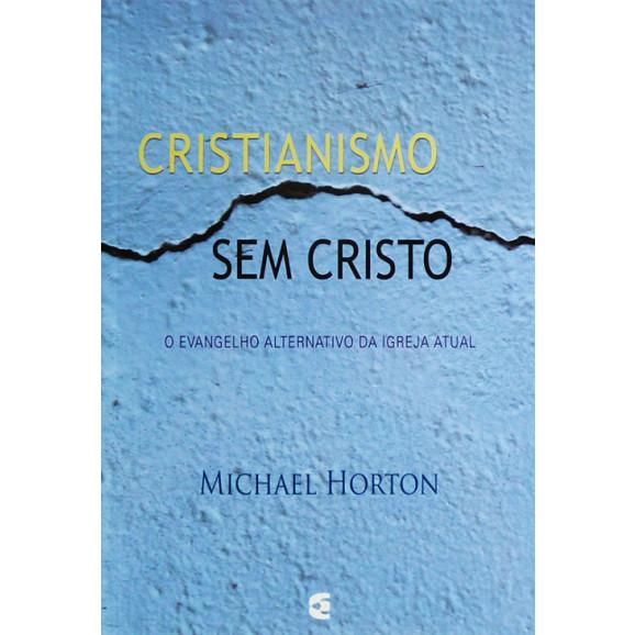 Livro Cristianismo Sem Cristo | Michael Horton