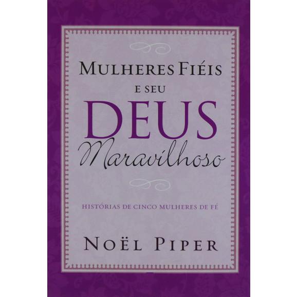 Livro Mulheres Fiéis E Seu Deus Maravilhoso | Noël Piper