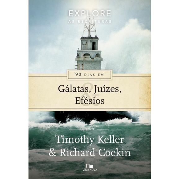 90 Dias em Gálatas, Juízes e Efésios | Timothy Keller e Richard Coekin