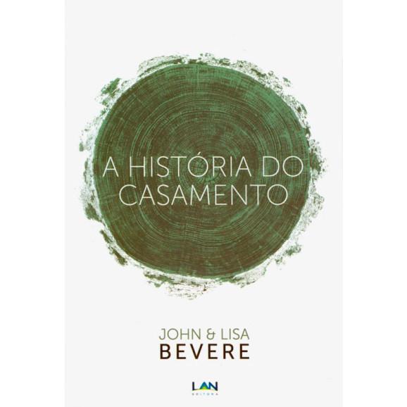 A História do Casamento | John Bevere | Lisa Bevere