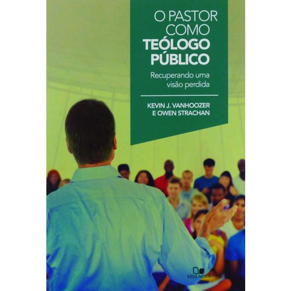 Livro O Pastor como Teólogo Público | Kevin J. Vanhoozer | Owen Strachan