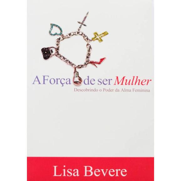 A Força De Ser Mulher   Lisa Bevere