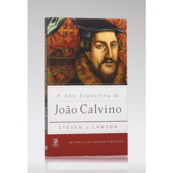 Série Perfil de Homens Piedosos | A Arte Expositiva de João Calvino | Steven J. Lawson