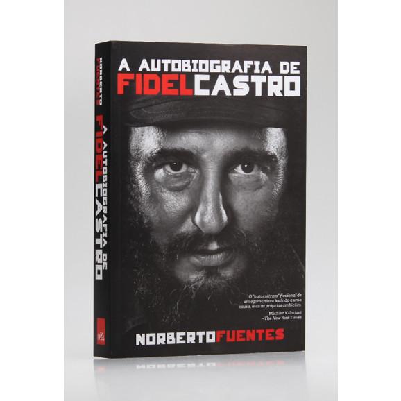 A Autobiografia de Fidel Castro | Norberto Fuentes