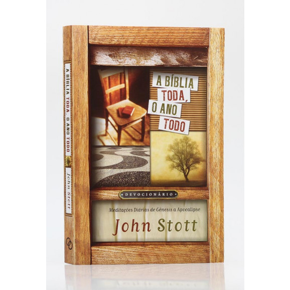 A Bíblia Toda, O Ano Todo   John Stott