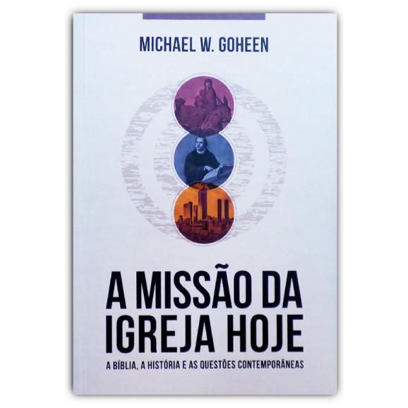 A Missão da Igreja Hoje   Michael W. Goheen