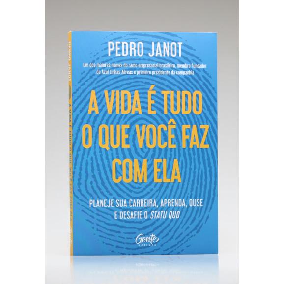 A Vida é Tudo o Que Você Faz Com Ela | Pedro Janot