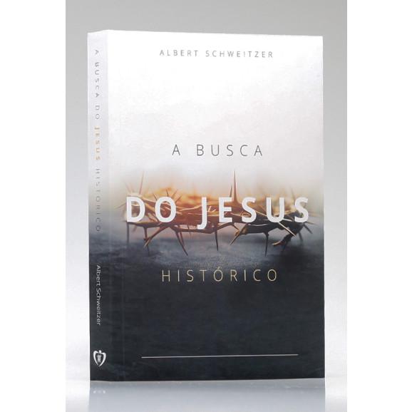 A Busca do Jesus Histórico | Albert Schweitzer