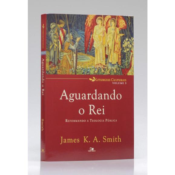 Aguardando o Rei | James K. A. Smith