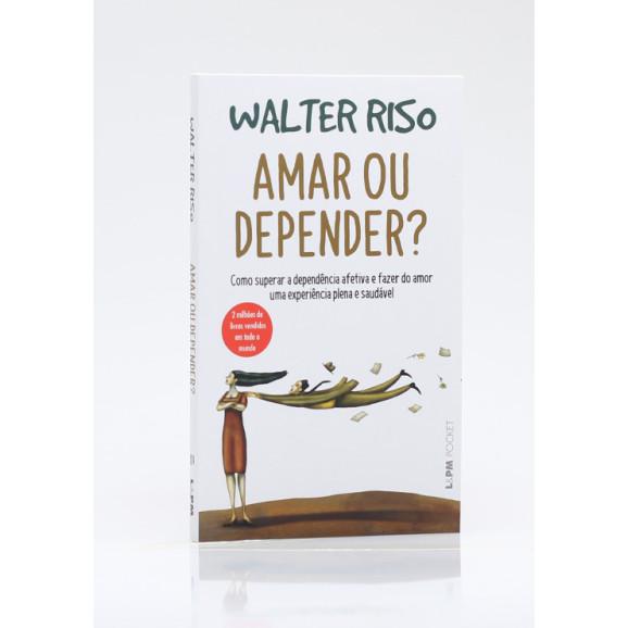 Amar ou Depender? | Edição de Bolso | Walter Riso