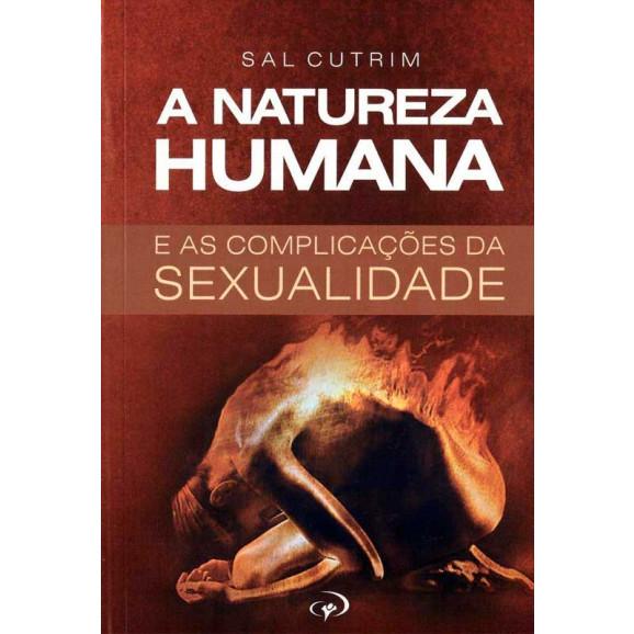 A Natureza Humana e as Complicações da Sexualidade | Sal Cutrim