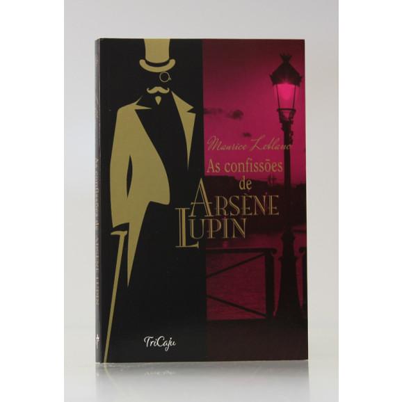 As Confissões de Arsène Lupin | Maurice Leblanc