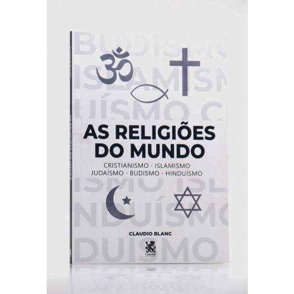 As Religiões do Mundo   Claudio Blanc