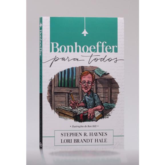 Bonhoeffer Para Todos | Stephen R. Haynes e Lori Brandt Hale
