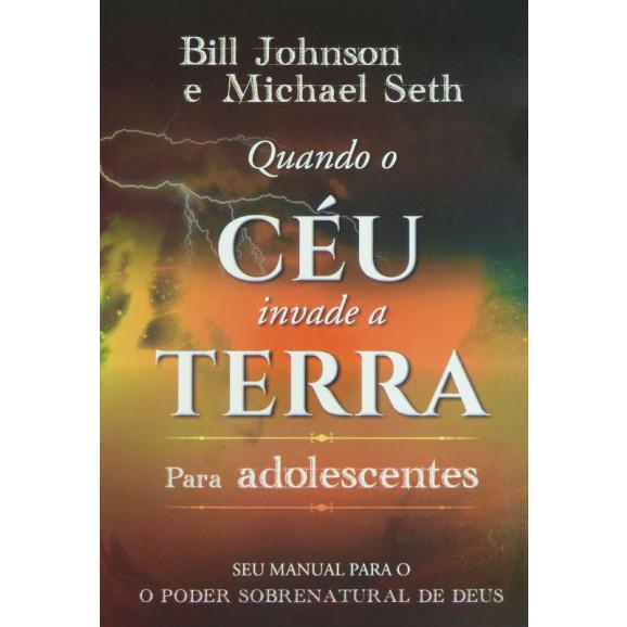 Quando o Céu Invade a Terra   Para Adolescentes   Bill Johnson