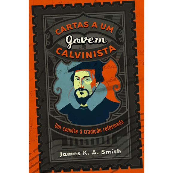 Cartas a um Jovem Calvinista | James K. A. Smith