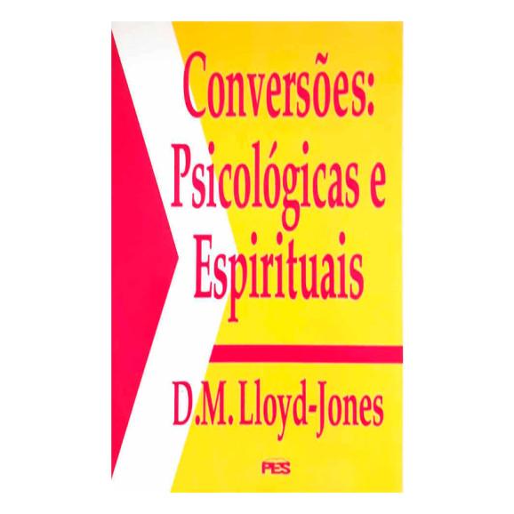 Conversões: Psicológicas e Espirituais | D. M. Lloyd-Jones