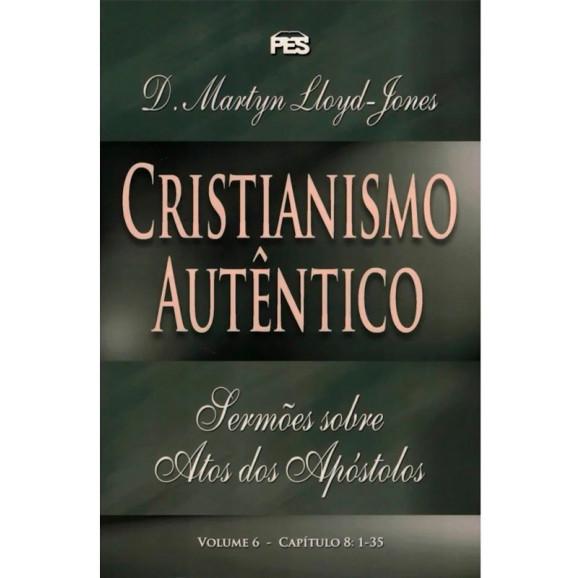 Cristianismo Autêntico   Volume 6   D. Martyn Lloyd-Jones