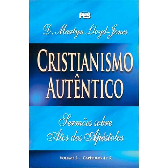 Cristianismo Autêntico | Volume 2 | D. Martyn Lloyd-Jones
