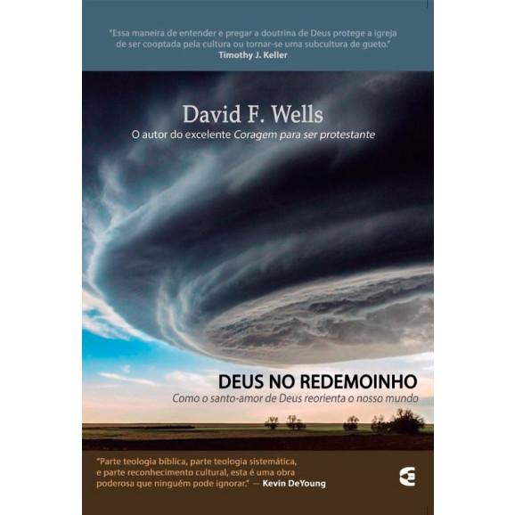 Deus no Redemoinho | David F. Wells