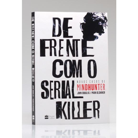 De Frente com o Serial Killer | Mark Olshaker & Mark Olshaker