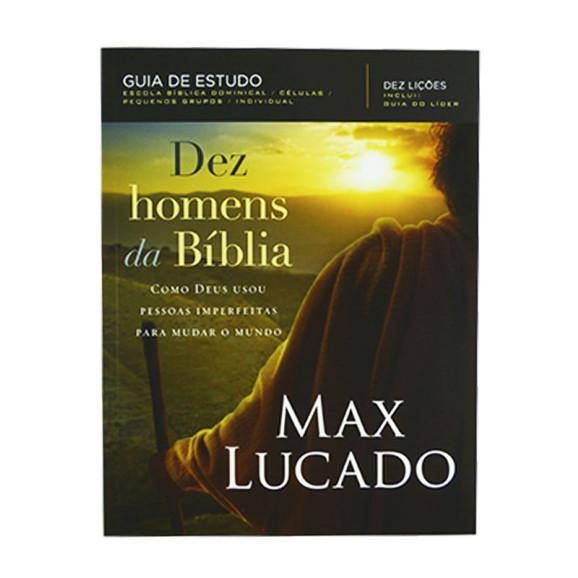 Dez Homens da Bíblia   Guia de Estudo   Max Lucado