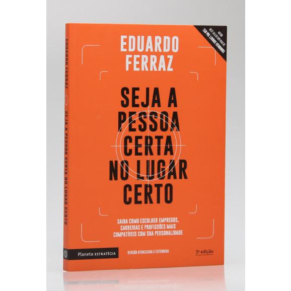Seja a Pessoa Certa no Lugar Certo | Eduardo Ferraz