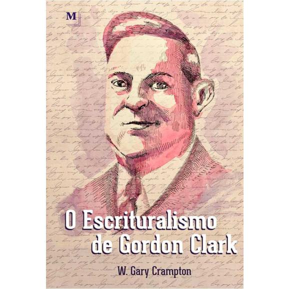 O Escrituralismo de Gordon Clark   W. Gary Crampton