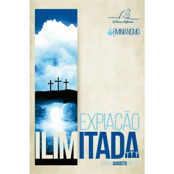 Expiação Ilimitada | Coleção Arminianismo | Carlos Augusto Vailatti
