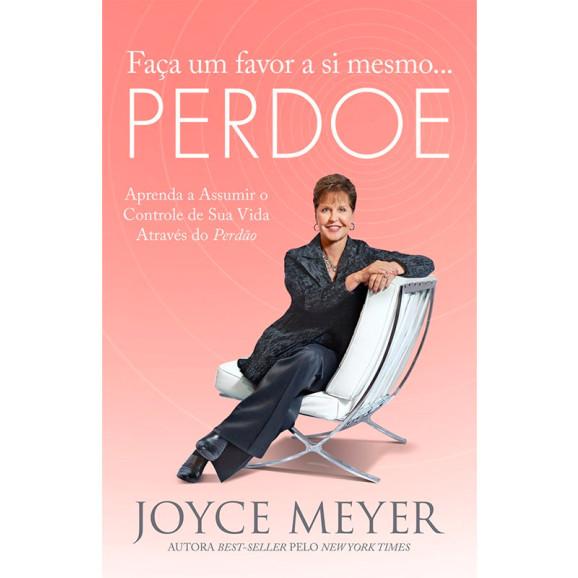 Faça Um Favor A Si Mesmo...Perdoe   Joyce Meyer