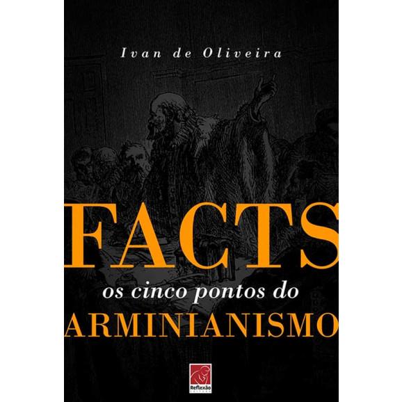 Facts | Os Cinco Pontos do Arminianismo | Ivan De Oliveira