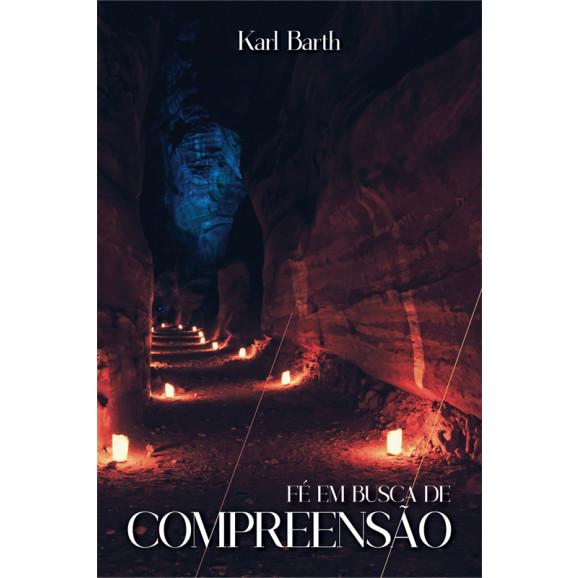 Fé em Busca De Compreensão | Karl Barth