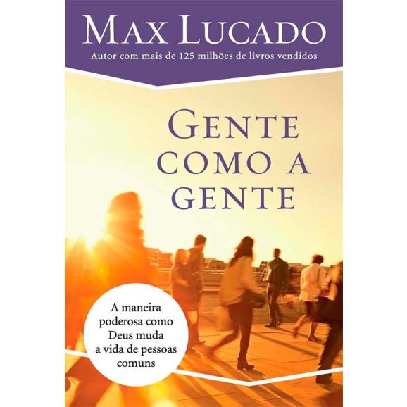 Gente como a gente: Como Deus muda a vida de pessoas comuns | Max Lucado