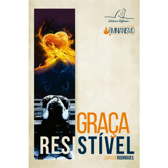 Graça Resistível | Coleção Arminianismo | Zwinglio Rodrigues