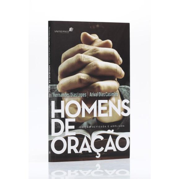 Homens de Oração | Hernandes Dias Lopes | Arival Dias Casimiro