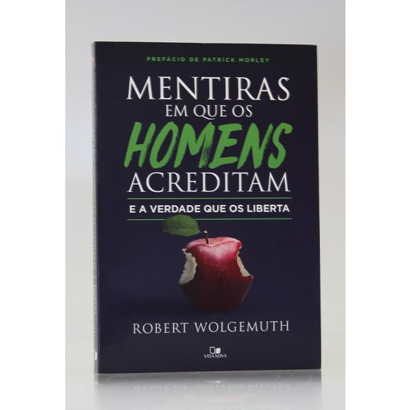 Mentiras em Que os Homens Acreditam | Robert Wolgemuth