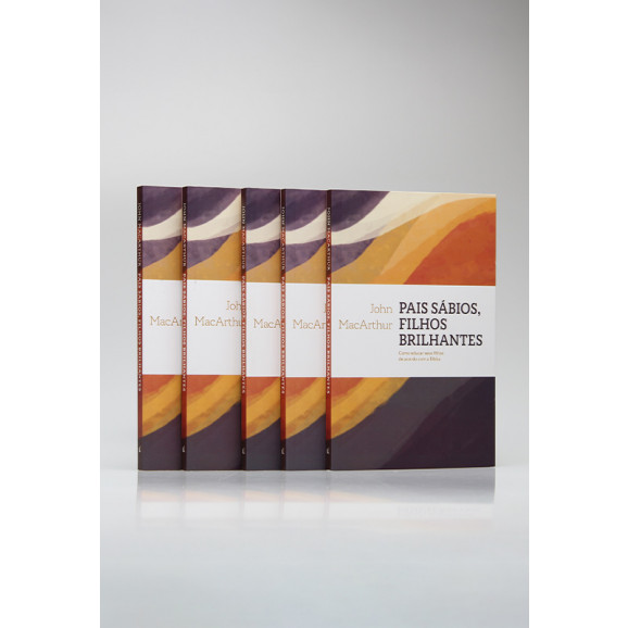 Kit 5 Livros   Pais Sábios, Filhos Brilhantes   John MacArthur