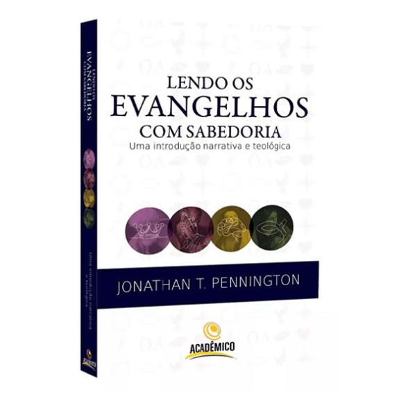 Lendo os Evangelhos Com Sabedoria | Jonathan T. Pennington