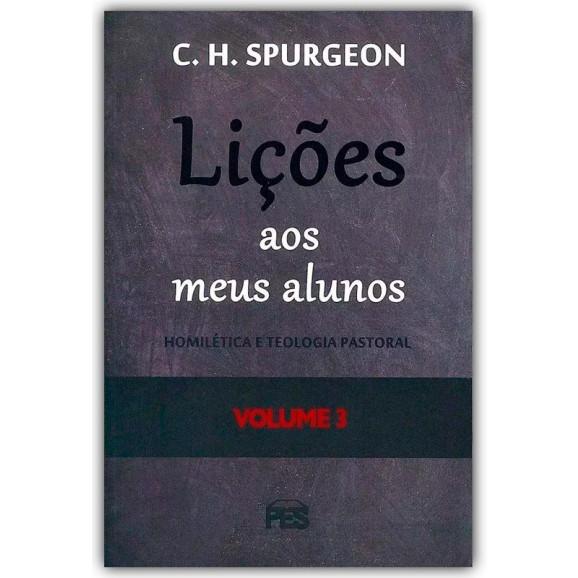 Lições Aos Meus Alunos | Vol. 3 | C. H. Spurgeon
