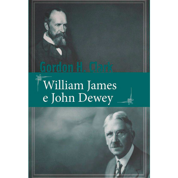 William James e John Dewey | Gordon H. Clark