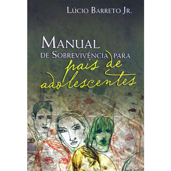 Livro Manual de Sobrevivência para Pais de Adolescentes - Lucinho Barreto