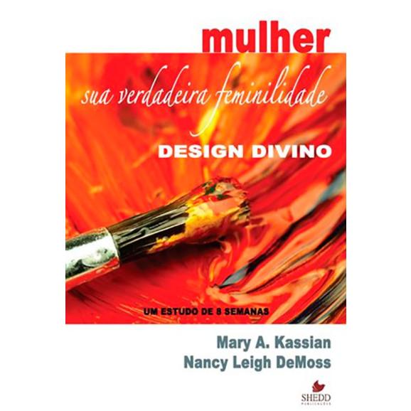 Mulher   Sua Verdadeira Feminilidade   Mary A. Kassian   Nancy Leigh DeMoss
