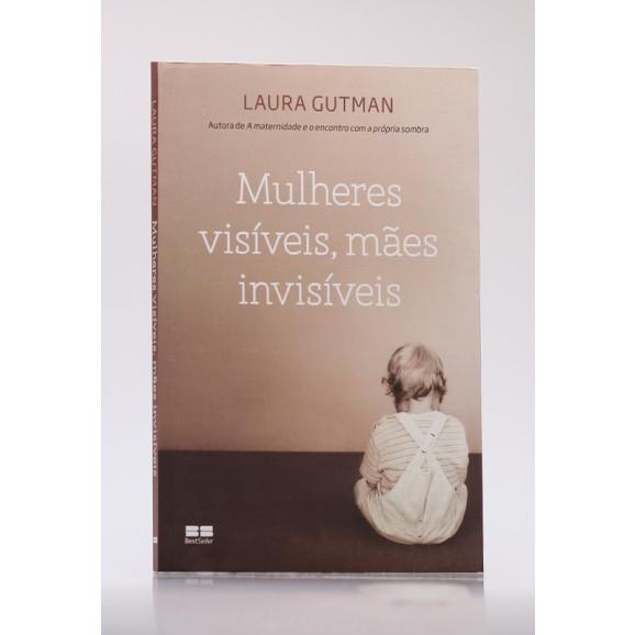 Mulheres Visíveis, Mães Invisíveis   Laura Gutman