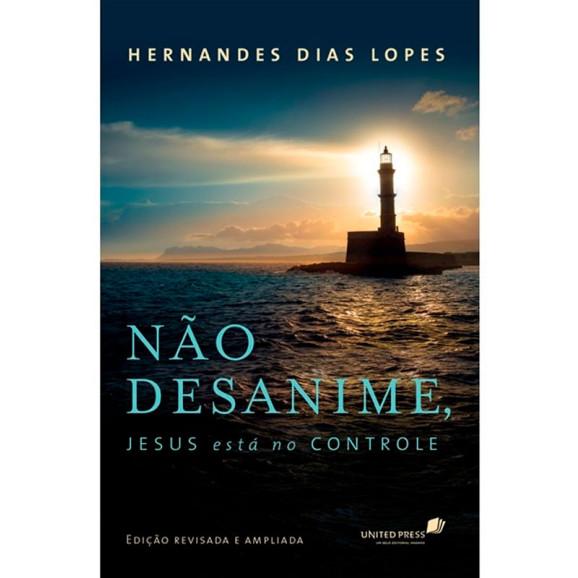 Não Desanime Jesus Está No Controle   Hernandes Dias Lopes