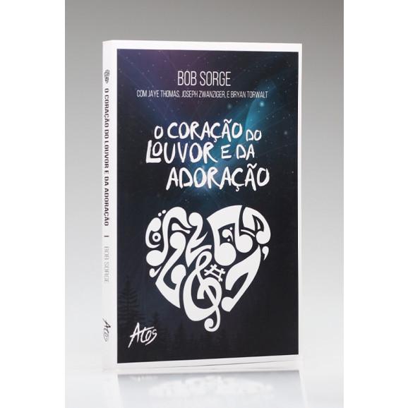 O Coração do Louvor e da Adoração | Bob Sorge